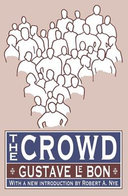 The Crowd - Le Bon, Bon, and Lebon, Gustave, and Nye, Robert A (Introduction by)