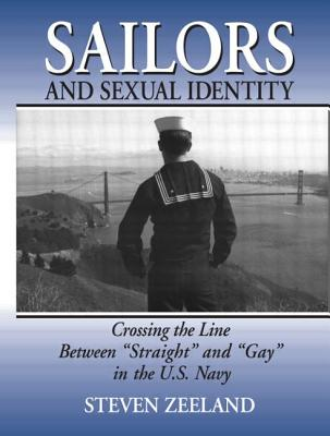 """Sailors and Sexual Identity: Crossing the Line Between """"Straight"""" and """"Gay"""" in the U.S. Navy - Zeeland, Steven"""