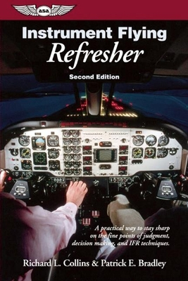 Instrument Flying Refresher - Collins, Richard L, and Bradley, Patrick F