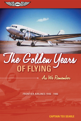The Golden Years of Flying: As We Remember: Frontier Airlines 1946-1986 - Searle, Tex