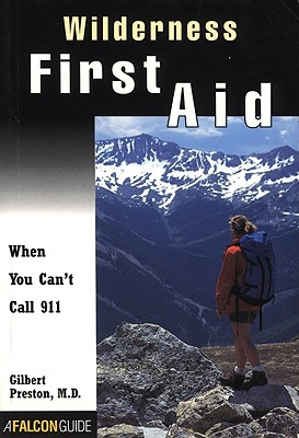Wilderness First Aid: When You Can't Call 911 - Preston, Gilbert