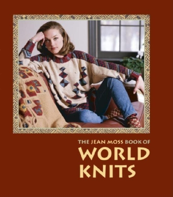 The Jean Moss Book of World Knits - Moss, Jean