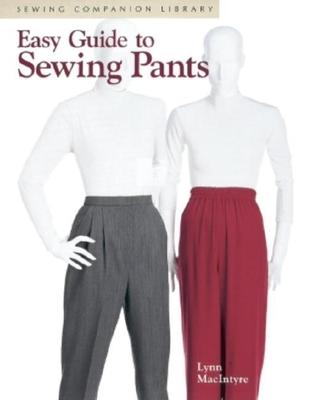 Easy Guide to Sewing Pants - MacIntyre, Lynn