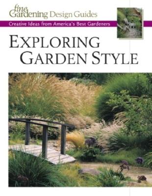 Exploring Garden Style: Creative Ideas from America's Best Gardeners - Taunton Press (Creator)