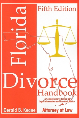 Florida Divorce Handbook: A Comprehensive Source of Legal Information and Practical Advice - Keane, Gerald B