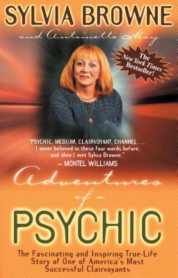 Adventures of a Psychic: The Fascinating and Inspiring True-Life Story of One of America's Most Successful Clairvoyants - Browne, Sylvia (Preface by), and May, Antoinette (Introduction by)