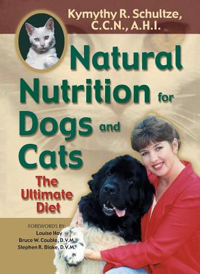 Natural Nutrition for Dogs and Cats - Schultze, Kymythy R