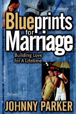 Blueprints for Marriage - Parker, Johnny
