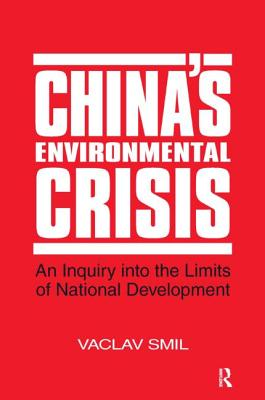 China's Environmental Crisis: An Inquiry Into the Limits of National Development - Smil, Vaclav