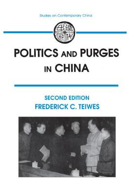 Politics & Purges in China: Rectification and the Decline of Party Norms, 1950-1965 - Teiwes, Frederick C