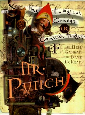 The Tragical Comedy or Comical Tragedy of Mr Punch: A Romance - McKean, Dave (Artist), and Gaiman, Neil