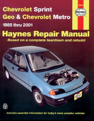 Chevrolet Sprint and Geo and Chevrolet Metro: 1985 to 2001 - Warren, Larry, and Haynes, J. H., and Ahlstrand, Alan (Revised by)