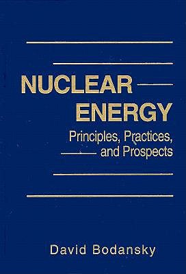 Nuclear Energy: Principles, Practices, and Prospects - Bodansky, David