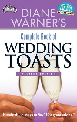 "Diane Warner's Complete Book of Wedding Toasts: Hundreds of Ways to Say ""Congratulations!"" - Warner, Diane"
