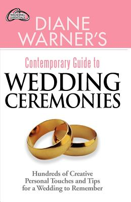 Diane Warner's Contemporary Guide to Wedding Ceremonies: Hundreds of Creative Personal Touches and Tips for a Wedding to Remember - Warner, Diane