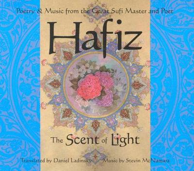 Hafiz: The Scent of Light - Hafiz, and Ladinsky, Daniel (Translated by)