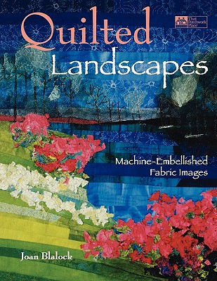 """Quilted Landscapes: Machine-Embellished Fabric Images """"Print on Demand Edition"""" - Blalock, Joan"""