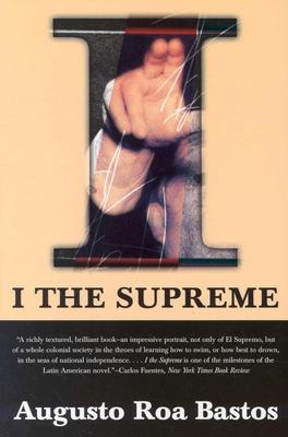 I the Supreme - Bastos, Augusto Roa, and Roa Bastos, Augusto Antonio, and Lane, Helen (Translated by)