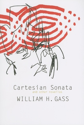 Cartesian Sonata and Other Novellas - Gass, William H, Mr., Ph.D.