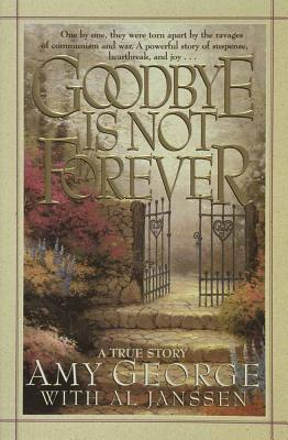Goodbye Is Not Forever - George, Amy, and Janssen, Allan