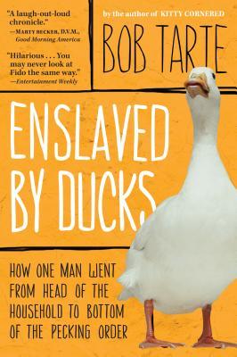Enslaved by Ducks - Tarte, Bob