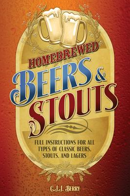 Homebrewed Beers & Stouts: Full Instructions for All Types of Classic Beers, Stouts, and Lagers - Berry, Cyril J J