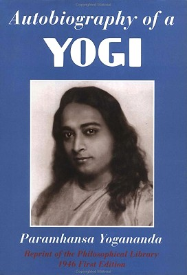 Autobiography of a Yogi: Reprint of the Philosophical Library 1946 First Edition - Yogananda, Paramahansa, and Evans-Wentz, W Y, M.A., D.Litt., D.SC. (Preface by)