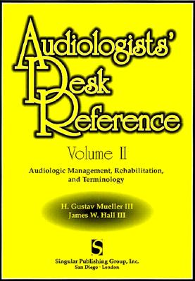 Audiologist's Desk Reference Volume II: Audiolologic Management, Rehabilitation and Terminology - Mueller, H Gustav, and Hall, James W