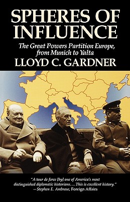 Spheres of Influence: The Great Powers Partition in Europe, from Munich to Yalta - Gardner, Lloyd C