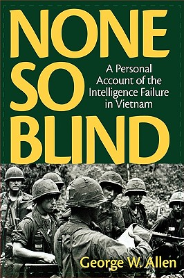 None So Blind: A Personal Account of the Intelligence Failure in Vietnam - Allen, George W