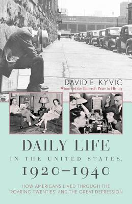 """Daily Life in the United States, 1920 1940: How Americans Lived Through the """"Roaring Twenties"""" and the Great Depression - Kyvig, David E"""
