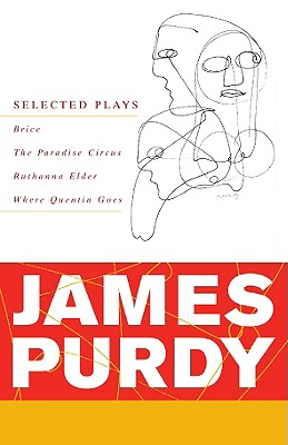 James Purdy: Selected Plays - Purdy, James, and Uecker, John (Editor)