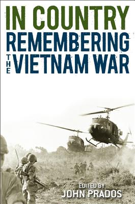 In Country: Remembering the Vietnam War - Prados, John (Editor)