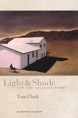 Light and Shade: New and Selected Poems - Clark, Tom, and Gerstler, Amy (Introduction by)