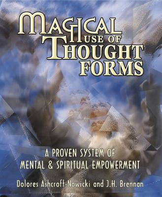 Magical Use of Thought Forms Magical Use of Thought Forms: A Proven System of Mental & Spiritual Empowerment a Proven System of Mental & Spiritual Empowerment - Ashcroft-Nowicki, Dolores, and Brennan, J H