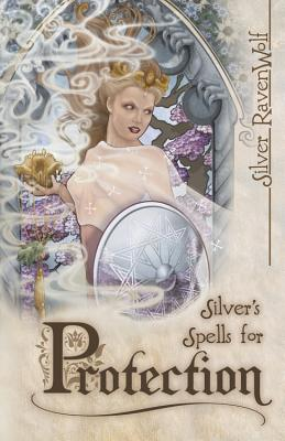 Silver's Spells for Protection - RavenWolf, Silver