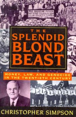 The Splendid Blond Beast: Money, Law and Genocide in the Twentieth Century - Simpson, Christopher
