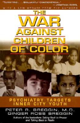 The War Against Children of Color: Psychiatry Targets Inner City Youth - Breggin, Peter R, MD, and Breggin, Ginger Ross