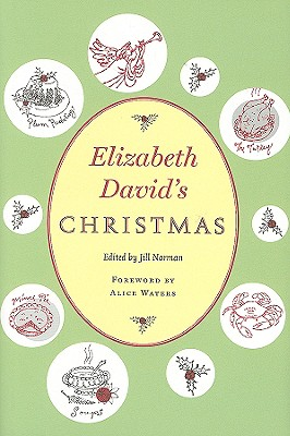 Elizabeth David's Christmas - Norman, Jill (Editor), and Waters, Alice (Foreword by)