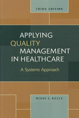 Applying Quality Management in Healthcare: A Systems Approach - Kelly, Diane L