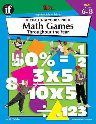 The 100+ Series Math Games Throughout the Year, Grades 6-8: Challenge Your Mind - Wallaker, Jillayne Prince, and Prince Wallaker, Jillayne
