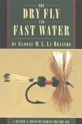 The Dry Fly and Fast Water - La Branche, George