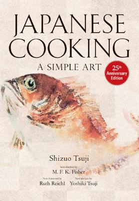 Japanese Cooking: A Simple Art - Tsuji, Shizuo, and Tsuji, Yoshiki, and Reichl, Ruth (Foreword by)