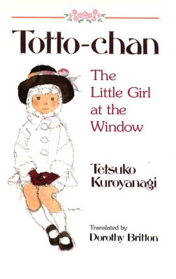 Totto-Chan the Little Girl at the Window - Kuroyanagi, Tetsuko, and Britton, Dorothy (Translated by)