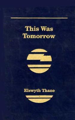 This Was Tomorrow - Thane, Elswyth