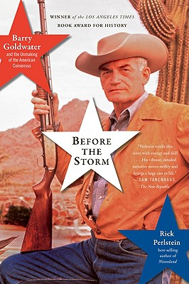 Before the Storm: Barry Goldwater and the Unmaking of the American Consensus - Perlstein, Rick