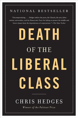 Death of the Liberal Class - Hedges, Chris