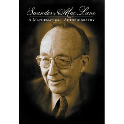 Saunders Mac Lane: A Mathematical Autobiography - MacLane, Saunders