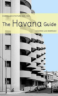 The Havana Guide: Modern Architecture, 1925-1965 - Rodriguez, Eduardo Luis, and Fox, Lorna Scott (Translated by)