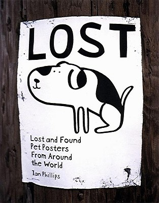 Lost: Lost and Found Pet Posters from Around the World - Phillips, Ian, and Philipps, Ian